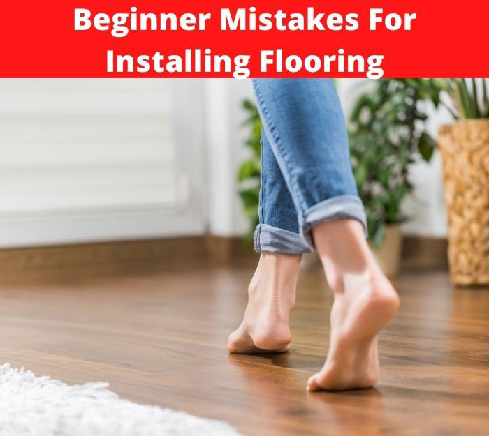 beginner mistakes for installing flooring