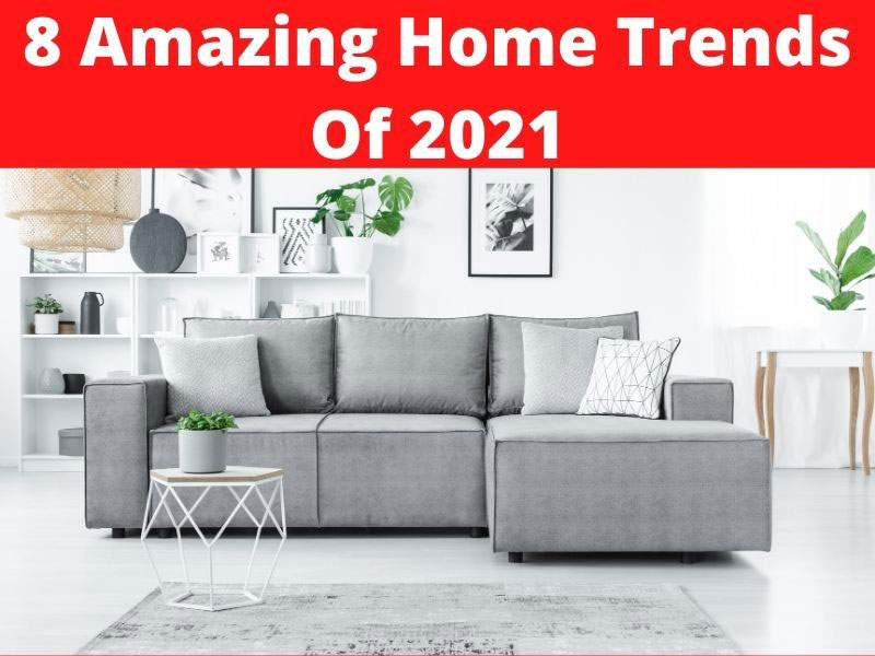 amazing home trends of 2021