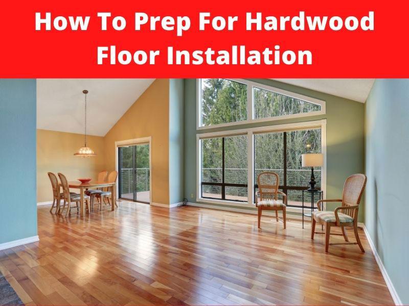 how to prep for hardwood floor installation