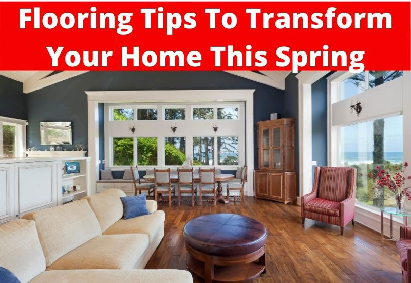 flooring tips to transform your home this spring