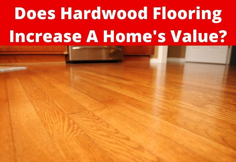 does hardwood flooring increase a home's value