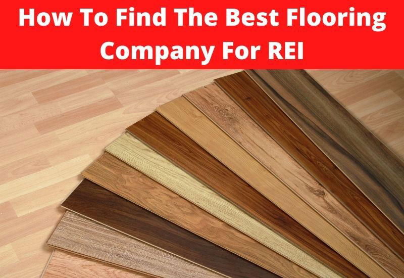 how to find the best flooring company for real estate investors