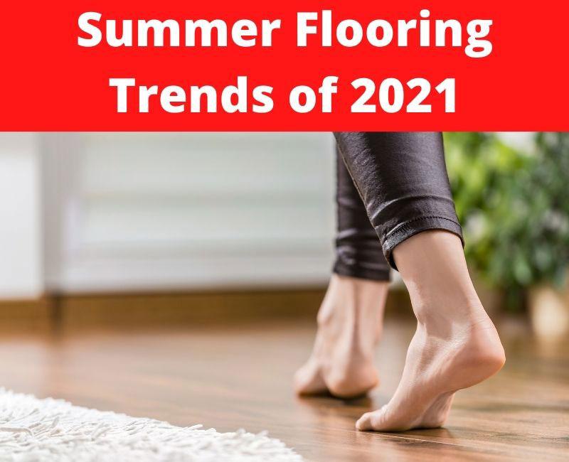 summer flooring trends of 2021